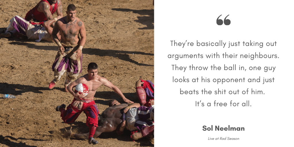 They're basically just taking out arguments with their neighbours. They throw the ball in, one guy looks at his opponent and just beats the shit out of him. It's a free for all.