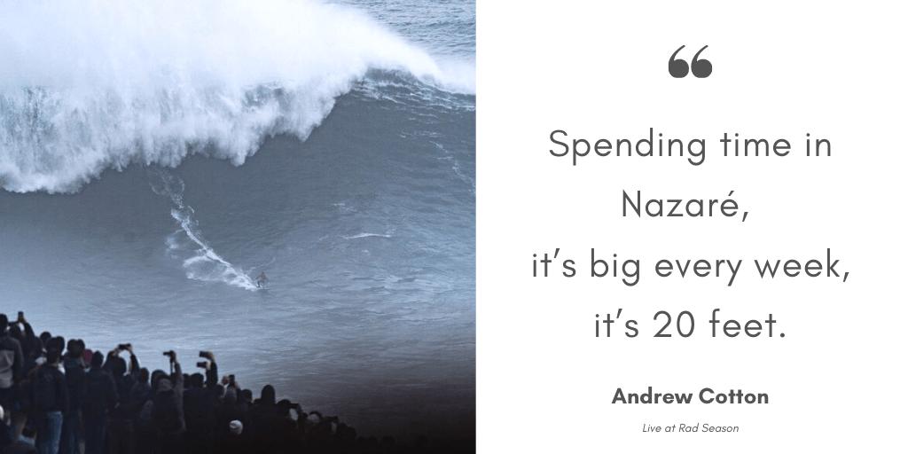 Spending time in Nazaré, it's big every week, it's 20 feet.