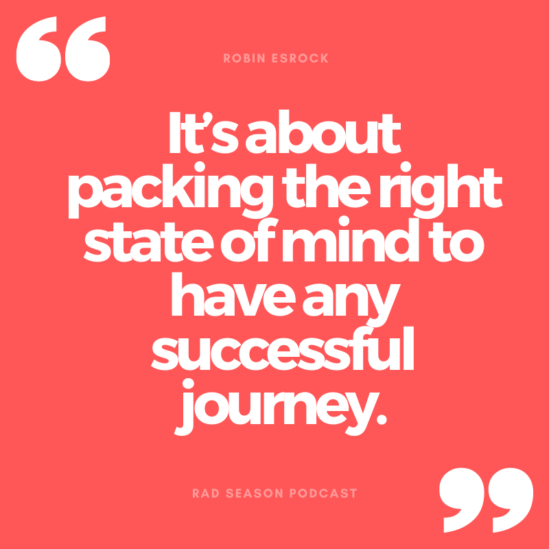 It's about packing the right state of mind to have any successful journey
