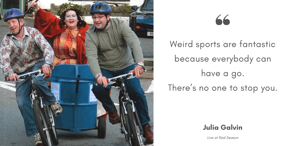 Weird sports are fantastic because everybody can have a go. There's no one to stop you.