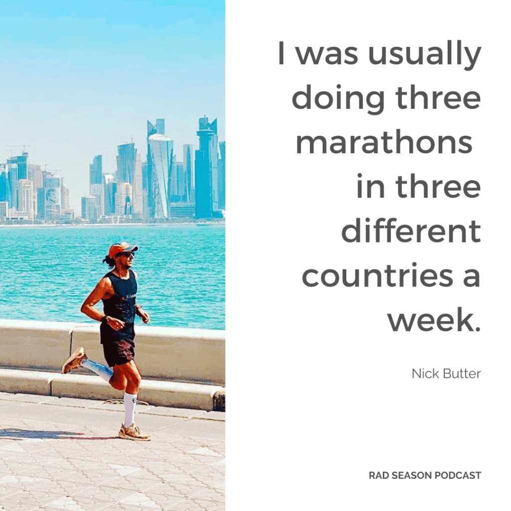 I was usually doing three marathons in three different countries a week