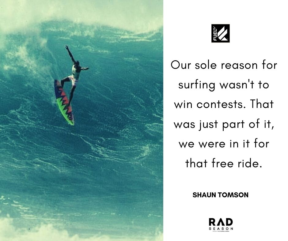 Shaun Tomson said surfing wasn't to win contest but to free ride